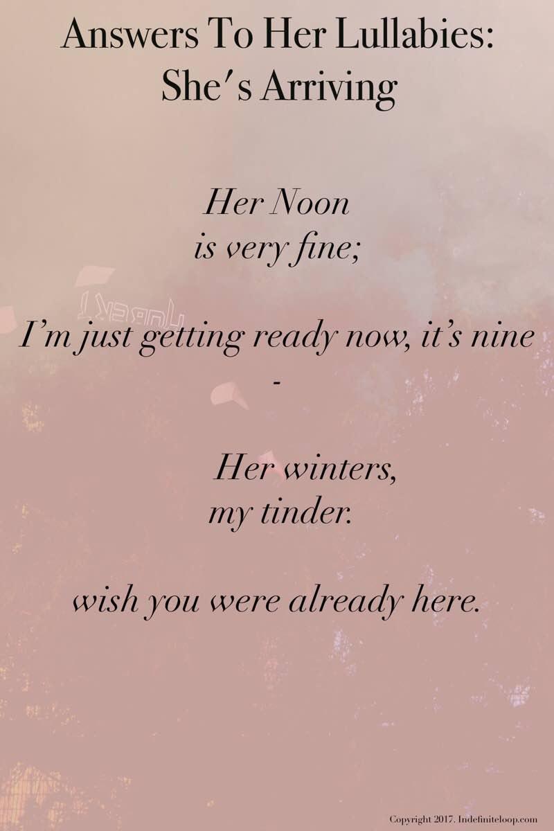 Answers To Her Lullabies: She's Arriving - Poem - Copyright indefiniteloop.com
