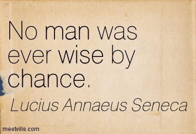 Seneca - no man was every wise by change